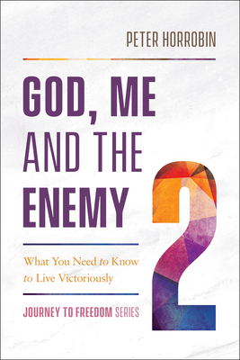 God, Me and the Enemy: What You Need to Know to Live Victoriously