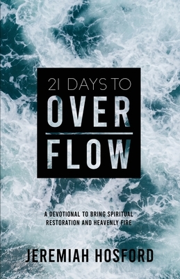 21 Days to Overflow: A Devotional to Bring Spiritual Restoration and Heavenly Fire