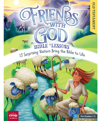 Friends with God Bible Lessons (Old Testament): 13 Surprising Vistors Bring the Bible to Life