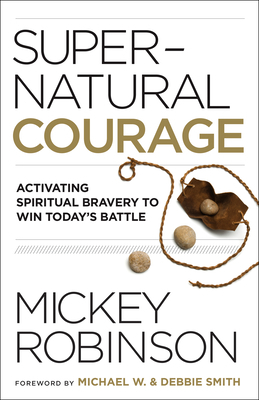 Supernatural Courage: Activating Spiritual Bravery to Win Today's Battle