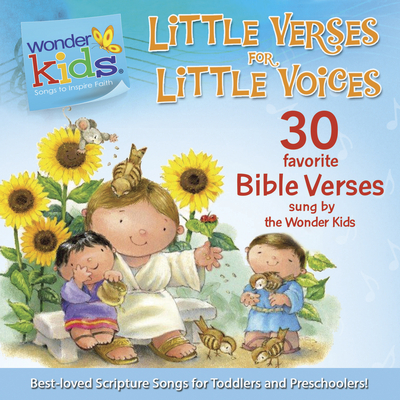 LITTLE VERSES FOR LITTLE VOICES : 30 FAVORITE BIBLE VERSES SUNG BY THE WOND