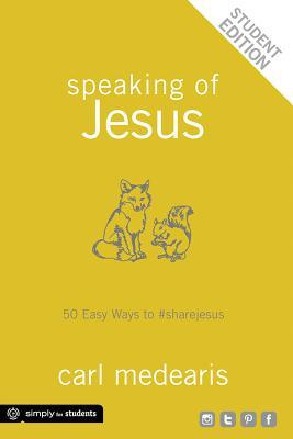 Speaking of Jesus Student Edition: 50 Easy Ways to #Sharejesus