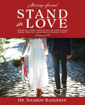 Stand in Love: Over all these virtues put on love which binds them all together in perfect unity Colossians 3:14 Marriage Journal