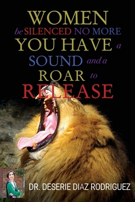 Women Be Silenced No More, You Have A Sound and A Roar to Release