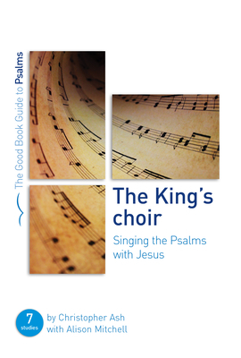 The King's Choir: Singing the Psalms with Jesus: Seven Studies for Groups and Individuals