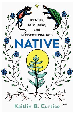 Native: Identity, Belonging, and Rediscovering God