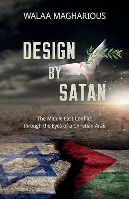 Design By Satan: The Middle East Conflict through the Eyes of a Christian Arab