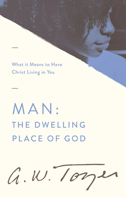 Man the Dwelling Place of God: What It Means to Have Christ Living in You
