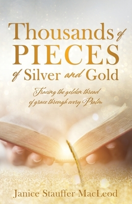 Thousands of Pieces of Silver and Gold: Tracing the golden thread of grace through every Psalm