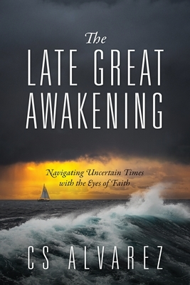 The Late Great Awakening: Navigating Uncertain Times with the Eyes of Faith