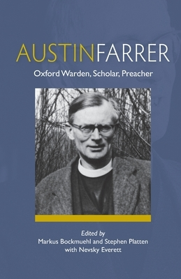 Austin Farrer: Oxford Warden, Scholar, Preacher