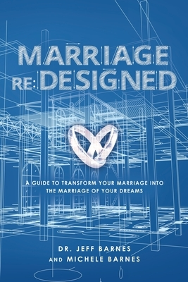 Marriage re: Designed: A guide to transform your marriage into the marriage of your dreams