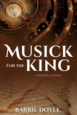 Musick for the King: A Historical Novel