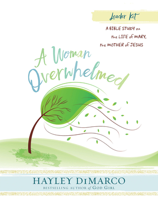 A Woman Overwhelmed - Women's Bible Study Leader Kit: A Bible Study on the Life of Mary, the Mother of Jesus