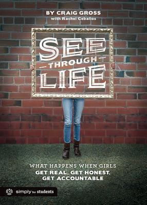 See-Through Life: What Happens When Girls Get Real, Get Honest, Get Accountable