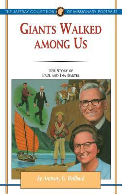 Giants Walked Among Us: The Story of Paul and Ina Bartel