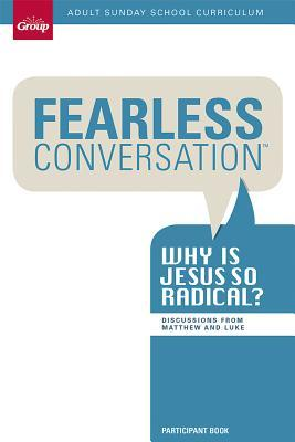 Fearless Conversation: Why Is Jesus So Radical?: Discussions from Matthew and Luke
