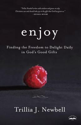 Enjoy: Finding the Freedom to Delight Daily in God's Good Gifts