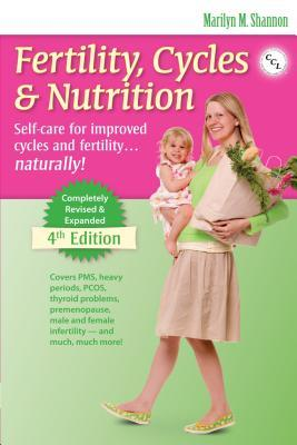 Fertility, Cycles & Nutrition: Self-Care for Improved Cycles and Fertility... Natrally!