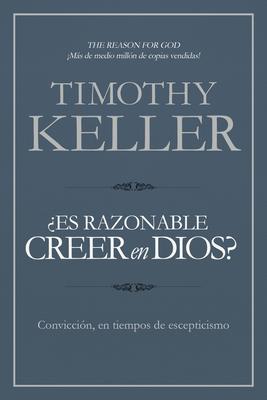 Es Razonable Creer En Dios?: Conviccion, En Tiempos de Escepticismo