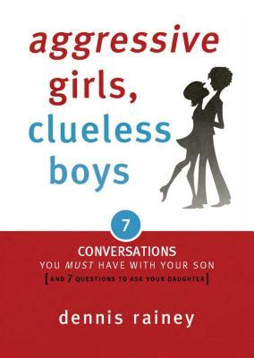 Aggressive Girls, Clueless Boys: 7 Conversations You Must Have with Your Son [7 Questions You Should Ask Your Daughter]