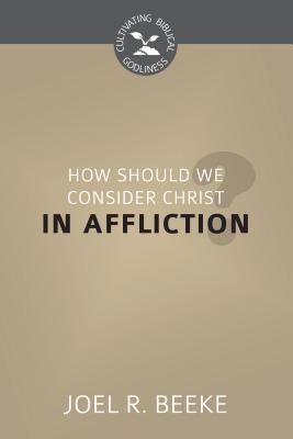 How Should We Consider Christ in Affliction?