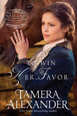 To Win Her Favor: A Belle Meade Plantation Novel