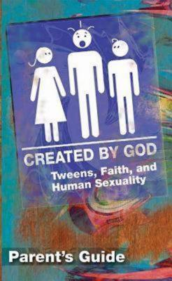 Created by God Parent's Guide: Tweens, Faith, and Human Sexuality New Edition
