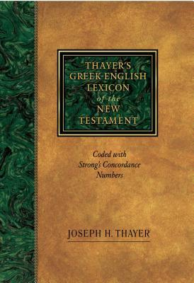 Thayer's Greek-English Lexicon of the New Testament: Coded with Strong's Concordance Numbers