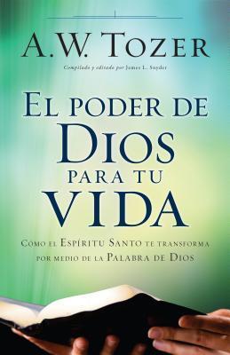 El Poder de Dios Para Tu Vida: Como El Espiritu Santo Te Transforma Por Medio de la Palabra de Dios