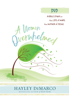 A Woman Overwhelmed - Women's Bible Study DVD: A Bible Study on the Life of Mary, the Mother of Jesus