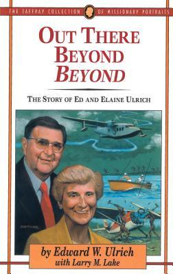 Out There Beyond Beyond: The Story of Ed and Elaine Ulrich