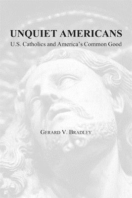Unquiet Americans: U.S. Catholics, Moral Truth, and the Preservation of Civil Liberties