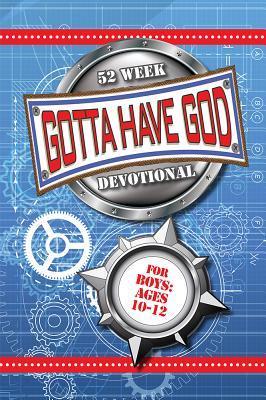 Gotta Have God 52 Week Devotional for Boys Ages 10-12
