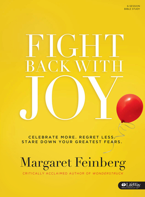 Fight Back with Joy - Bible Study Book: Celebrate More. Regret Less. Stare Down Your Greatest Fears