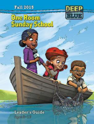 Deep Blue One Room Sunday School Leader's Guide Fall 2015: Ages 3-12