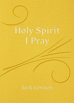 Holy Spirit, I Pray: Prayers for Morning and Nighttime, for Discernment, and Moments of Crisis