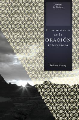 El Ministerio de la Oracion Intercesora = the Ministry of Intercessory Prayer = The Ministry of Intercessory Prayer