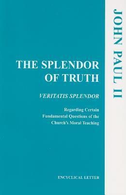 The Splendor of Truth: Veritatis Splendor: Encyclical Letter, August 6, 1993