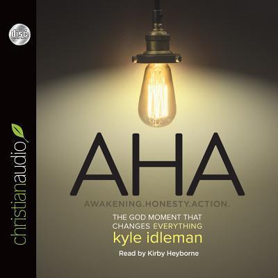 AHA: Awakening. Honesty. Action: The God Moment That Changes Everything