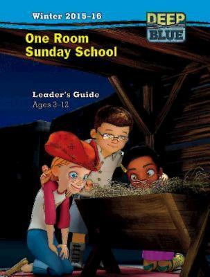 Deep Blue One Room Sunday School Leader's Guide Winter 2015-16: Ages 3-12