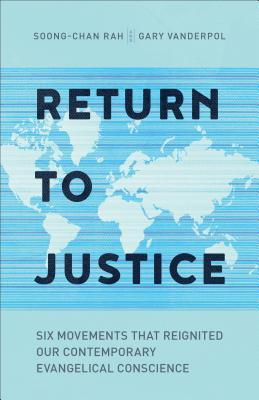 Return to Justice: Six Movements That Reignited Our Contemporary Evangelical Conscience