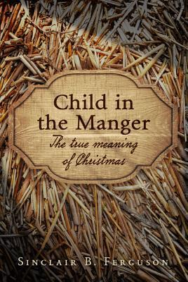 Child in the Manger: The True Meaning of Christmas