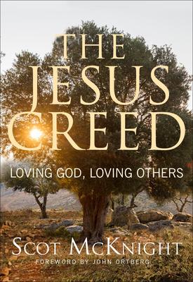 The Jesus Creed: Loving God, Loving Others