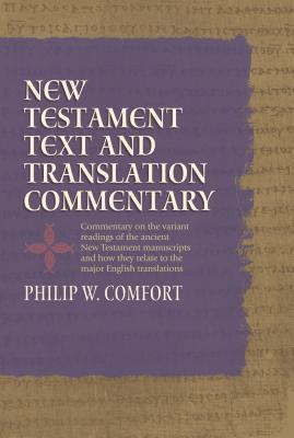 New Testament Text and Translation Commentary: Commentary on the Variant Readings of the Ancient New Testament Manuscripts and How They Relate to the