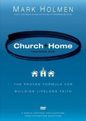 Church + Home Training DVD: The Proven Formula for Building Lifelong Faith