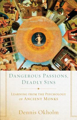 Dangerous Passions, Deadly Sins: Learning from the Psychology of Ancient Monks