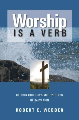 Worship is a Verb: Eight Principles for Transforming Worship