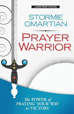 Prayer Warrior: The Power of Praying(r)Your Way to Victory