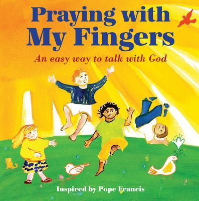 Praying with My Fingers: An Easy Way to Talk with God